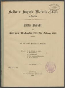 Kaiserin Auguste Victoria-Schule in Stettin. Erster Bericht, die Zeit von Michaelis 1898 bis Ostern 1900