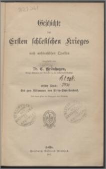 Geschichte des Ersten Schlesischen Krieges : nach archivalischen Quellen. Bd. 1, Bis zum Abkommen von Klein-Schnellendorf