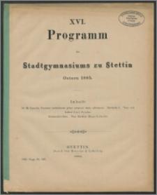 XVI. Programm des Stadtgymnasiums zu Stettin. Ostern 1885