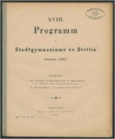 XVIII. Programm des Stadtgymnasiums zu Stettin. Ostern 1887