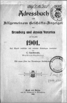 Adressbuch nebst allgemeinem Geschäfts-Anzeiger von Bromberg und dessen Vororten auf das Jahr 1901 : auf Grund amtlicher und privater Unterlagen