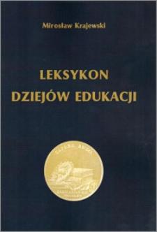 Leksykon dziejów edukacji : z przewodnikiem bibliograficznym : ludzie - instytucje - koncepcje