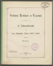 Städtische Realschule zu Tiegenhof. 9. Jahresbericht über das Schuljahr Ostern 1907-1908