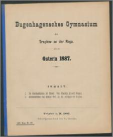 Bugenhagensches Gymnasium zu Treptow an der Rega. Ostern 1887