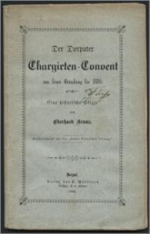 Der Dorpater Chargirten-Convent von seiner Gründung bis 1880 : eine historische Skizze