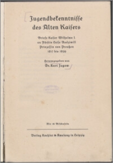Jugendbekenntnisse des Alten Kaisers : Briefe Kaiser Wilhelms I. an Fürstin Luise Radziwill, Prinzessin von Preutzen 1817 bis 1829