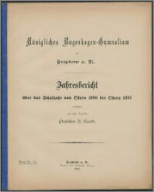 Königliches Bugenhagen-Gymnasium zu Treptow a. R. Jahresbericht über das Schuljahr von Ostern 1896 bis Ostern 1897