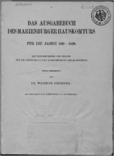 Das Ausgabebuch des Marienburger Hauskomturs für die Jahre 1410-1420 : mit Unterstützung des Vereins für die Herstellung und Ausschmückung der Marienburg
