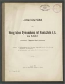 Jahresbericht des Königlichen Gymnasiums mit Realschule i. E. zu Köslin Ostern 1913