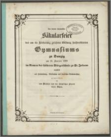 Der dritten ehrenvossen Säkularfeier des um Förderung gelehrter Bildung hochverdienten Gymnasiums zu Danzig am 13. Junius 1858 im Namen der höheren Bürgerschule zu St. Johann