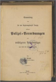 Sammlung der für den Regierungsbezirk Danzig gültigen Polizei-Verordnungen und wichtigeren Verordnungen von 1816 bis einschlietzlich 1887