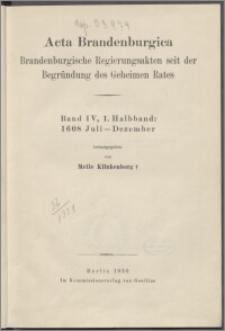 Brandenburgische Regierungsakten seit der Begründung des Geheimen Rates. Bd. 4. Hbd. 1, 1608 Juli-Dezember