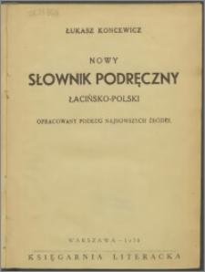 Nowy słownik podręczny łacińsko-polski : opracowany podług najnowszych źródeł