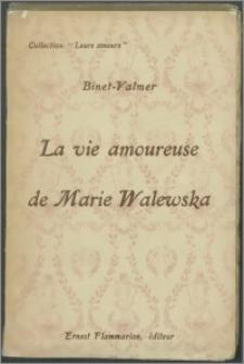 La vie amoureuse de Marie Walewska : l'épouse polonaise de Napoléon