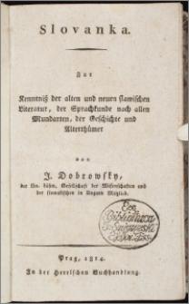 Slovanka : zur Kenntniß der alten und neuen slawischen Literatur, der Sprachkunde nach allen Mundarten, der Geschichte und Altherthümer. [Lfg. 1]