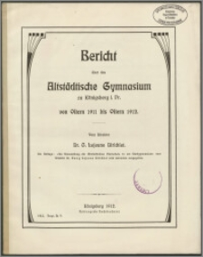Bericht über das Altstädtische Gymnasium zu Königsberg i. Pr. von Ostern 1911 bis Ostern 1912