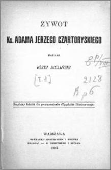 Żywot ks. Adama Jerzego Czartoryskiego. [T. 1]