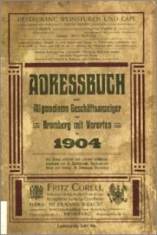 Adressbuch nebst allgemeinem Geschäfts-Anzeiger von Bromberg und dessen Vororten auf das Jahr 1904 : auf Grund amtlicher und privater Unterlagen