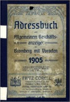 Adressbuch nebst allgemeinem Geschäfts-Anzeiger von Bromberg und dessen Vororten auf das Jahr 1905 : auf Grund amtlicher und privater Unterlagen