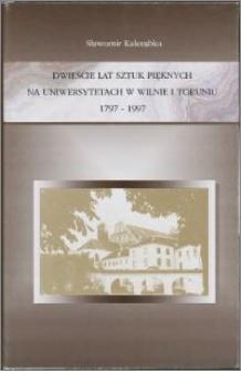 Dwieście lat Sztuk Pięknych na Uniwersytetach w Wilnie i Toruniu 1797-1997 : szkice