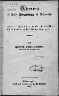 Chronik der Stadt Strasburg in Westpreußen : aus der frühesten Zeit, wohin die geschichtlichen Quellen reichen, bis zur Gegenwart