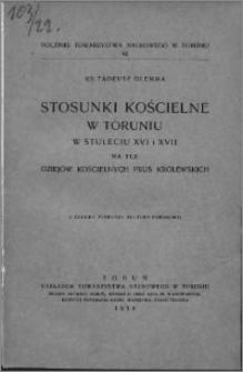 Stosunki kościelne w Toruniu w stuleciu XVI i XVII na tle dziejów kościelnych Prus Królewskich