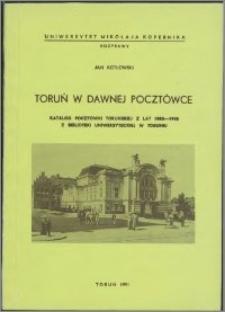 Toruń w dawnej pocztówce : katalog pocztówki toruńskiej z lat 1880-1945 z Biblioteki Uniwersyteckiej w Toruniu
