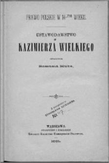 Prawo polskie w 14-tym wieku : ustawodawstwo Kazimierza Wielkiego