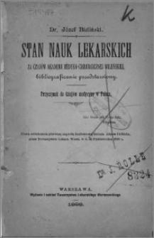Stan nauk lekarskich za czasów Akademii Medyko-Chirurgicznej Wileńskiej, bibliograficznie przedstawiony : przyczynek do dziejów medycyny w Polsce