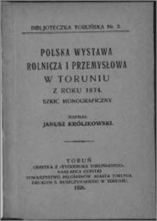 Polska wystawa rolnicza i przemysłowa w Toruniu z roku 1874 : szkic monograficzny