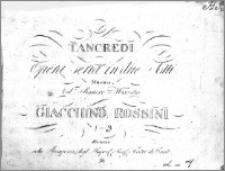 Tancredi. Opera seria in due atti. Musica del Signore Maestro Giacchino Rossini. Recitativo et Aria. (Nro 3)