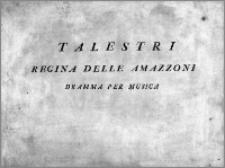 Talestri Regina delle Amazzoni. Dramma per Musica di E. T. P. A.
