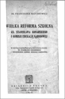 Wielka reforma szkolna ks. Stanisława Konarskiego i Komisji Edukacji Narodowej : w setną pięćdziesiątą rocznicę zgonu i ustanowienia Komisji Edukacji Narodowej