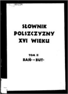 Słownik polszczyzny XVI wieku T. 2: Bańczysty - Butynkować się