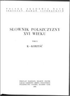 Słownik polszczyzny XVI wieku T. 10: K - Korzyść