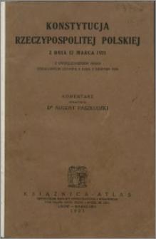 Konstytucja Rzeczypospolitej Polskiej z dnia 17 marca 1921 : z uwzględnieniem zmian ustalonych ustawą z dnia 2 sierpnia 1926, zmieniającą i uzupełniającą Konstytucję Rzeczypospolitej Polskiej z dnia 17 marca 1921