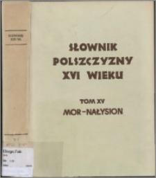 Słownik polszczyzny XVI wieku T. 15: Mor - Nałysion