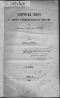 Historia szkół w Koronie i w Wielkim Księstwie Litewskim od najdawniejszych czasów aż do roku 1794. T. 1