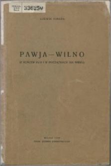 Pawja - Wilno (z końcem XVIII i w początkach XIX wieku)