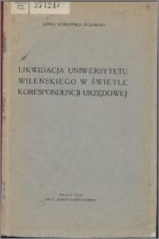 Likwidacja Uniwersytetu Wileńskiego w świetle korespondencji urzędowej