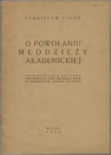 O powołaniu młodzieży akademickiej : przemówienie rektora przy otwarciu roku szkolnego 1927/28 w Uniwersytecie Stefana Batorego