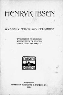Henryk Ibsen : wykłady Wilhelma Feldmana wygłoszone na kursach wakacyjnych w Zakopanem w lecie 1905 roku