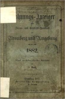 Wohnungs-Anzeiger nebst Adress- und Geschäfts-Handbuch für Bromberg und Umgebung : auf das Jahr 1882