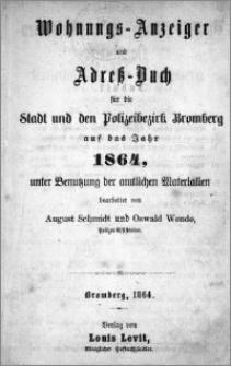 Wohnungs-Anzeiger und Adreßbuch für die Stadt und den Polizeibezirk Bromberg : auf das Jahr 1864 : unter Benutzung der amtlichen Materialien