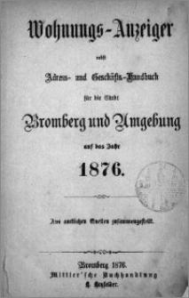 Wohnungs-Anzeiger nebst Adress- und Geschäfts-Handbuch für die Stadt Bromberg und Umgebung : auf das Jahr 1876