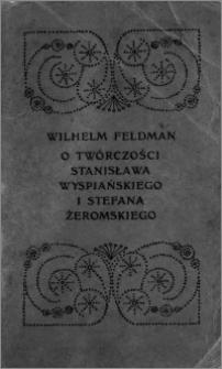 O twórczości Stanisława Wyspiańskiego i Stefana Żeromskiego : wykłady, wygłoszone na Wyższych Kursach Wakacyjnych w Zakopanem w sierpniu 1904 roku