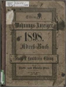 Elbinger Wohnungs-Anzeiger 1898 : Adress-Buch für Stadt- und Landkreis Elbing nebst Stadt- und Theaterplan