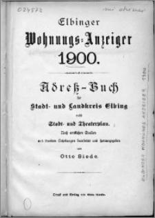 Elbinger Wohnungs-Anzeiger 1900 : Adress-Buch für Stadt- und Landkreis Elbing nebst Stadt- und Theaterplan