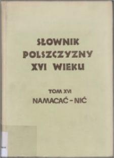 Słownik polszczyzny XVI wieku T. 16: Namacać - Nić