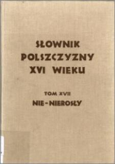 Słownik polszczyzny XVI wieku T. 17: Nie - Nierosły
